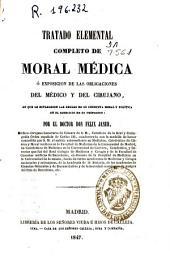Tratado elemental completo de moral médica o Exposición de las obligaciones del médico y del cirujano : en que se establecen las reglas de su conducta moral y política en el ejercicio de su profesión