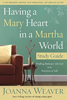Having a Mary Heart in a Martha World Study Guide Book