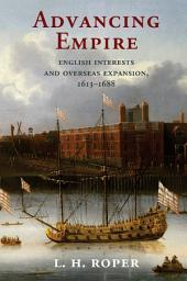 Advancing Empire: English Interests and Overseas Expansion, 1613–1688