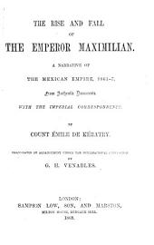 The Rise and Fall of the Emperor Maximilian: A Narrative of the Mexican Empire, 1861-7. From Authentic Documents. With the Imperial Correspondence