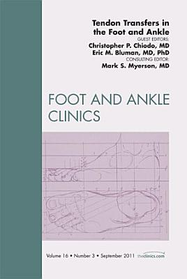 Tendon Transfers In the Foot and Ankle  An Issue of Foot and Ankle Clinics   E Book PDF