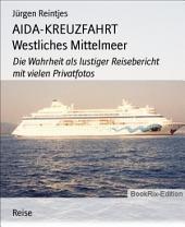AIDA-KREUZFAHRT Westliches Mittelmeer: Die Wahrheit als lustiger Reisebericht mit vielen Privatfotos