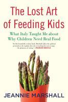 The Lost Art of Feeding Kids PDF