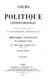Cours de politique consitutionnelle: ou, Collection des ouvrages publiés sur le gouvernement représentatif, Volume1
