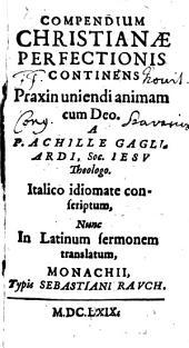 Compendium christianae perfectionis: a Georgio Magio Can. Reg. Ord. S. Aug. professus decanus in Gars