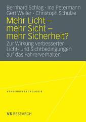 Mehr Licht - mehr Sicht - mehr Sicherheit?: Zur Wirkung verbesserter Licht- und Sichtbedingungen auf das Fahrerverhalten