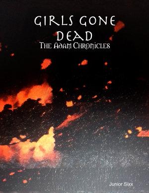 Girls Gone Dead  The Adam Chronicles