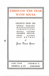 Through the year with Sousa: excerpts from the operas, marches, miscellaneous compositions, novels, letters, magazine articles, songs, sayings and rhymes of John Philip Sousa