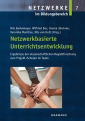 Netzwerkbasierte Unterrichtsentwicklung: Ergebnisse der wissenschaftlichen Begleitforschung zum Projekt 'Schulen im Team'