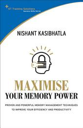 STTS: Maximise Your Memory Power: Proven and powerful memory management techniques to improve your efficiency and productivity