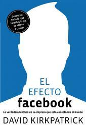 El efecto Facebook: La verdadera historia de la empresa que está conectando el mundo