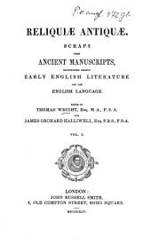 Reliquiae Antiquae: Scraps from Ancient Manuscripts, Illustrating Chiefly Early English Literature and the English Language, Volume 1