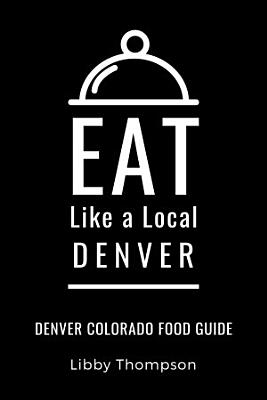 EAT LIKE A LOCAL DENVER