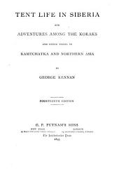 Tent Life in Siberia and Adventures Among the Koraks and Other Tribes in Kamtchatka and Northern Asia