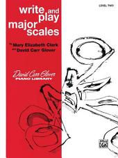 Write and Play Major Scales, Level 2