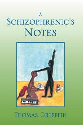A Schizophrenic's Notes