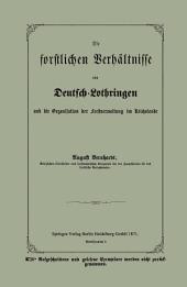 Die forstlichen Verhältnisse von Deutsch-Lothringen und die Organisation der Forstverwaltung im Reichslande