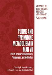Purine and Pyrimidine Metabolism in Man VII: Part B: Structural Biochemistry, Pathogenesis, and Metabolism