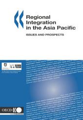 Regional Integration in the Asia Pacific Issues and Prospects: Issues and Prospects