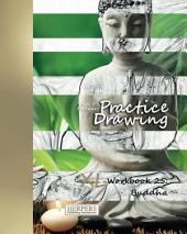 Practice Drawing - XL Workbook 25: Buddha