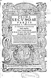 Prima secundae partis Summa S. Theologiae d. Thomae Aquinatis ... cum commentariis ... Tho. De Vio Caiet. cardinalis...