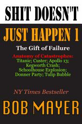 Shit Doesn't Just Happen I: The Gift of Failure
