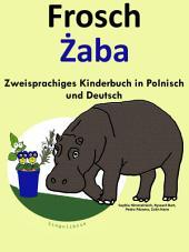 Frosch - Żaba: Zweisprachiges Kinderbuch in Deutsch und Polnisch: Mit Spaß Polnisch lernen