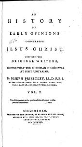An History of Early Opinions Concerning Jesus Christ: Compiled from Original Writers; Proving that the Christian Church was at First Unitarian, Volume 2
