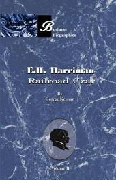 E.H. Harriman: Railroad Czar, Volume 2