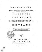 Andreae Bonn, anatomes et chirurgiae, in illustri amstelaedamensi athenaeo, professoris. Descriptio Thesauri Ossium Morbosorum Hoviani: Adnexa Est Dissertatio De Callo