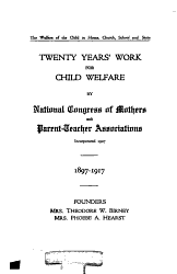 Twenty Years Work For Child Welfare By National Congress Of Mothers And Parent Teacher Associations 1897 1917 Book PDF