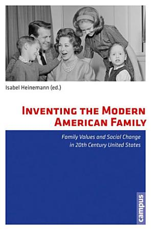 Inventing the Modern American Family PDF