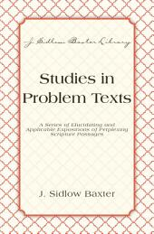 Studies In Problem Texts: A Series of Elucidating and Applicable Expositions of Perplexing Scripture Passages