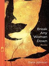 Break Any Woman Down: Stories