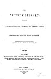 The Friends' Library: Comprising Journals, Doctrinal Treatises , and Other Writings of Members of the Religious Society of Friends: Volume 11