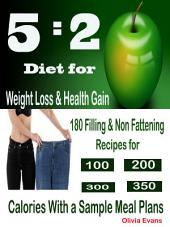 5:2 Diet for Weight Loss & Health Gain: 180 Filling Non Fattening Recipes for 100,200,300 350 Calories with a Sample Meal Plans