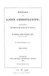 History of Latin Christianity: Including that of the Popes to the Pontificate of Nicolas V, Volume 5