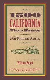 1500 California Place Names: Their Origin and Meaning, A Revised version of <i>1000 California Place Names</i> by Erwin G. Gudde, Third edition