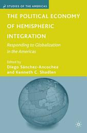 The Political Economy of Hemispheric Integration: Responding to Globalization in the Americas