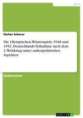 Die Olympischen Winterspiele 1948 und 1952. Deutschlands Teilnahme nach dem 2. Weltkrieg unter außenpolitischen Aspekten