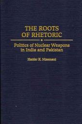 The Roots of Rhetoric: Politics of Nuclear Weapons in India and Pakistan