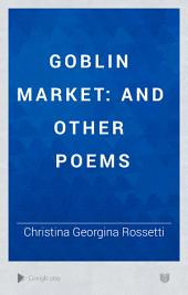 Goblin Market: And Other Poems