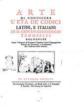 Arte di conoscere l'età de' codici latini, e italiani di d. Giovan-Grisostomo Trombelli bolognese ..