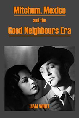 Mitchum  Mexico and the Good Neighbours Era PDF