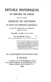 Détails historiques et recueil de pièces sur les divers projets de réunion de toutes les communions chrétiennes, qui ont été conçus depuis la Réformation jusqu'à ce jour