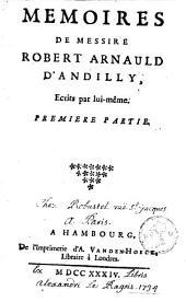 Mémoires de messire Robert Arnauld d'Andilly: Volumes1à2