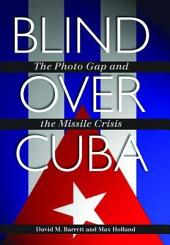Blind over Cuba: The Photo Gap and the Missile Crisis