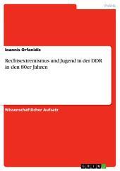 Rechtsextremismus und Jugend in der DDR in den 80er Jahren
