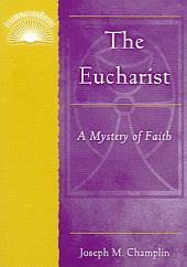 The Eucharist: A Mystery of Faith