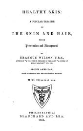 Healthy Skin: a Popular Treatise on the Skin and Hair: Their Preservation and Management